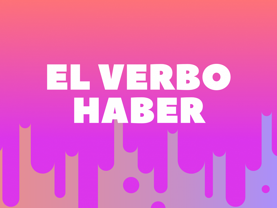 How to use the Spanish verb haber